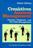 Creaktives Account-Management: Kunden-, Verkäufer- und Vertriebs-Management: Czichos, Reiner: