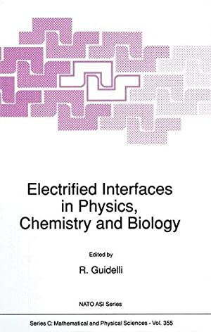 Electrified Interfaces in Physics, Chemistry and Biology: Proceedings of the NATO Advanced Study ...