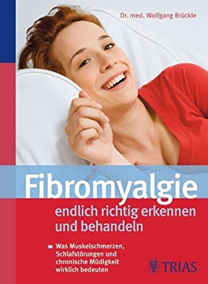Fibromyalgie endlich richtig erkennen und behandeln: Was Muskelschmerzen, Schlafstörungen und ...