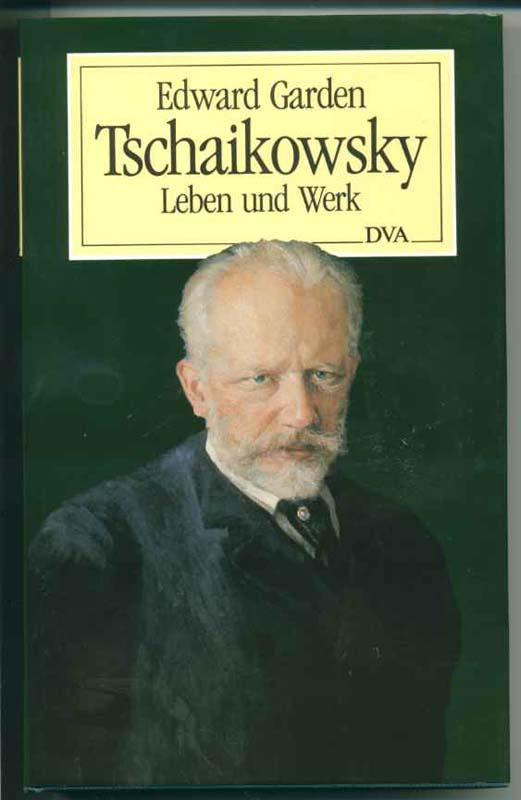Tschaikowksy Leben und Werk - Garden Edward