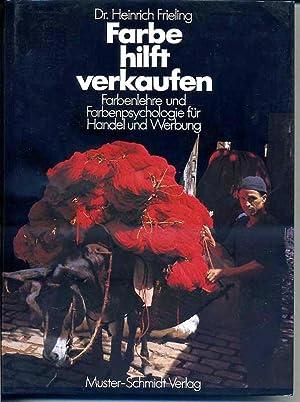Farbe hilft verkaufen - Farbenlehre und Farbenpsychologie: Frieling Heinrich