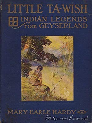 Little Ta-Wish. Indian Legends from Geyserland.: Hardy, Mary Earle