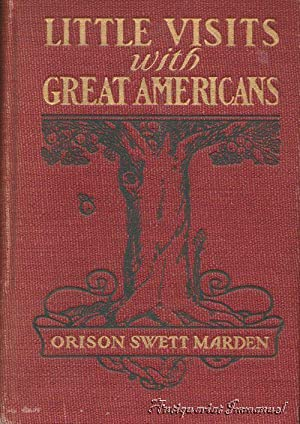 Little Visits With Great Americans or Success: Swett Marden, Orison