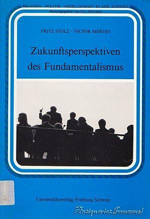 Zukunftsperspektiven des Fundamentalismus: Stolz, Fritz /