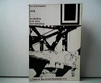 1922 - Ausblick auf eine Architektur. Ullstein: Le Corbusier: