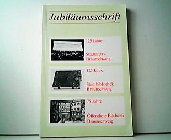 Jubiläumsschrift. 125 Jahre Stadtarchiv Braunschweig - 125 Jahre Stadtbibliothek Braunschweig - 75 Jahre Öffentliche Bücherei Braunschweig. - Manfred R. W. Garzmann und Wolf-Dieter Schuegraf (Hrsg.)