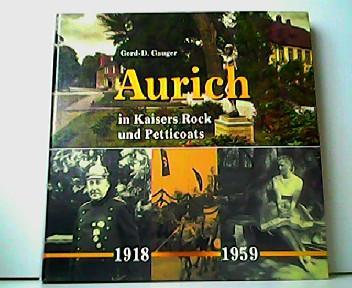 Aurich in Kaisers Rock und Petticoats 1918: Gerd-D. Gauger: