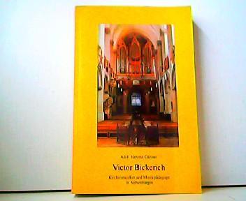 Victor Bickerich (1895-1964) - Kirchenmusiker und Musikpädagoge: Adolf Hartmut Gärtner: