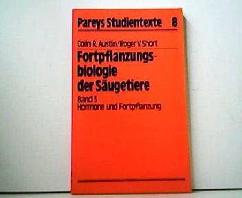 Fortpflanzungsbiologie der Säugetiere. Band 3 - Hormone und Fortpflanzung. Pareys Studientexte 8. - Colin R. Austin und Roger V. Short