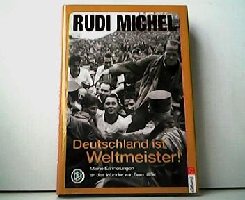 Deutschland ist Weltmeister! Meine Erinnerungen an das: Rudi Michel und
