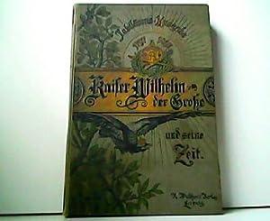 Kaiser Wilhelm der Große und seine Zeit. Jubiläums-Ausgabe 1797 - 1897. Zur hundertj&...
