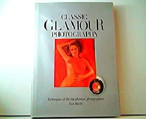 Classic Glamour Photography. Techniques of the top glamour photographers.