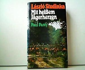 Mit heissem Jägerherzen. Ein Leben der Jagd: Laszlo Studinka, Laszlo: