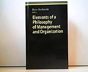 Elements of a Philosophy of Management and Organization. Studies in Economic Ethics and Philosophy.
