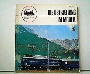 Die Oberleitung im Modell. Kleine Modellbahn-Reihe Band: Hans-Joachim Spieth: