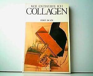 Wie entwerfe ich Collagen? Collagen, Assemblagen und: Ferit Iscan: