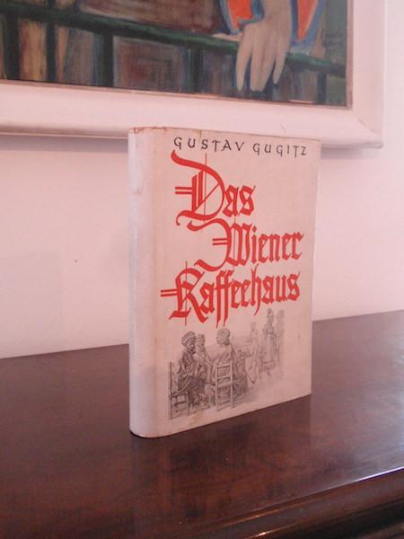 Das Wiener Kaffeehaus. Ein Stück Kultur- und: Gugitz, Gustav.