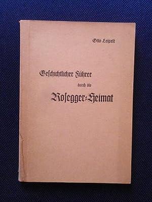 Geschichtlicher Führer durch die Rosegger-Heimat.: Leipelt, Otto.
