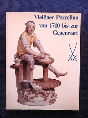 Meißner Porzellan von 1710 bis zur Gegenwart.: Ausstellungskatalog.