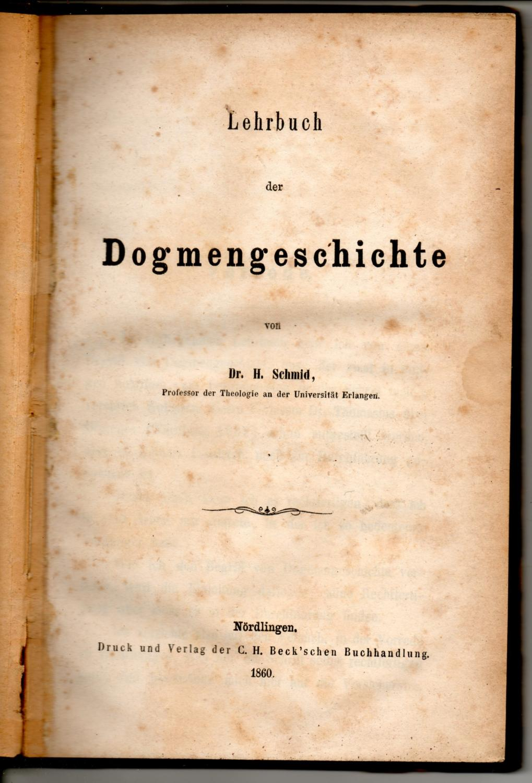 Lehrbuch der Dogmengeschichte.: Schmid, Heinrich