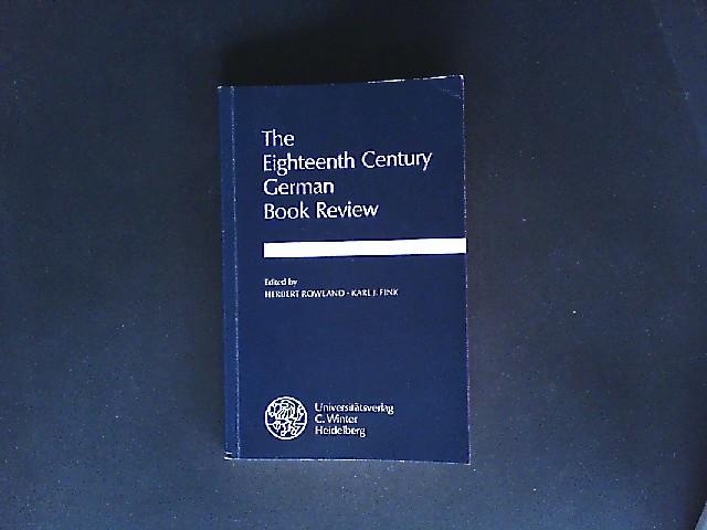 The Eighteenth Century German Book Review. Ed. by Herbert Rowland and Karl J. Fink. (= Beiträge zur neueren Literaturgeschichte, dritte Folge, Band 135). - Rowland, Herbert (Hrsg.) and Karl J. Fink (Hrsg.)
