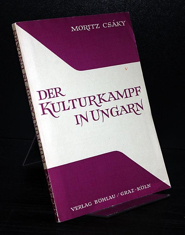 Der Kulturkampf in Ungarn. Die kirchenpolitische Gesetzgebung: Csaky, Moritz: