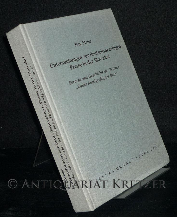 """Untersuchungen zur deutschsprachigen Presse in der Slowakei. Sprache und Geschichte der Zeitung """"Zipser Anzeiger/Zipser Bote"""". [Von Jörg Meier]."""