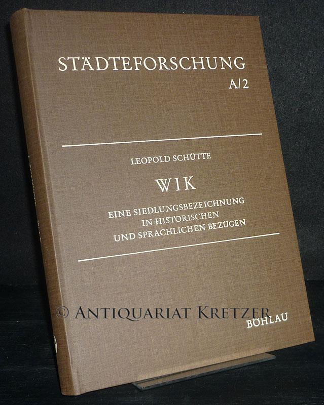 Wik. Eine Siedlungsbezeichnung in historischen und sprachlichen Bezügen. Von Leopold Schütte. (= Städteforschung, Reihe A: Darstellungen, Bd. 2). - Schütte, Leopold