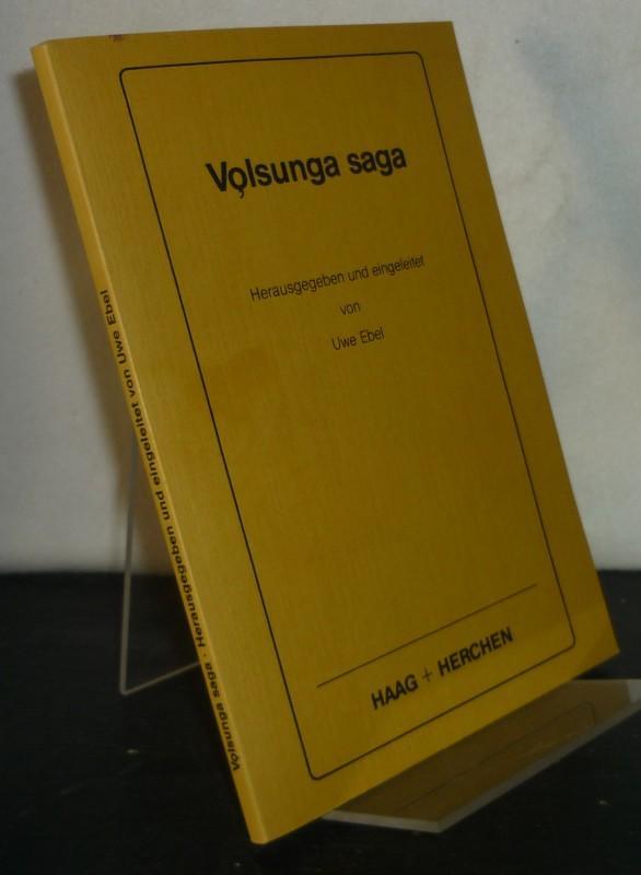 Volsunga saga. [Herausgegeben und eingeleitet von Uwe Ebel]. - Ebel, Uwe (Hrsg.)