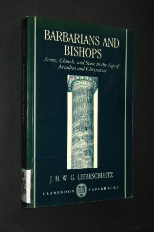 Barbarians and Bishops. Army, Church, and State: Liebeschuetz, J. H.