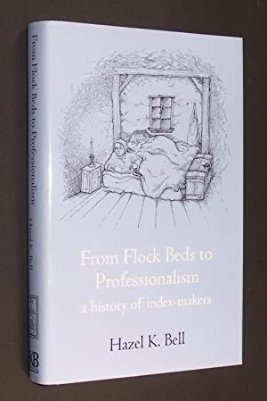 From flock beds to professionalism a history of index-makers by Hazel K. Bell.