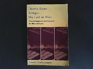 Schlager, das Lied als Ware : Untersuchungen: Kayser, Dietrich: