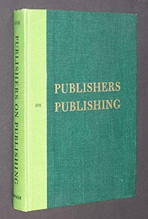 Publishers on Publishing. Selected and edited, with Commentary and an Introduction by Gerald Gros...