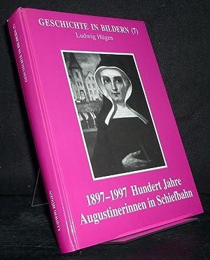 1897- 1997, hundert Jahre Augustinerinnen in Schiefbahn.: Hügen, Ludwig: