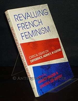 Revaluing French Feminism. Critical Essays on Difference,: Fraser, Nancy (Ed.)