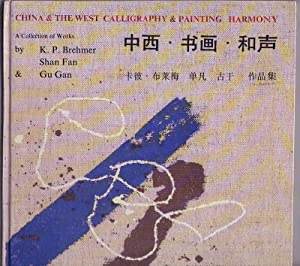 China & The West/ Calligraphy & Painting/ Harmony. A Collection of Works by KP Brehmer, Shan Fan ...
