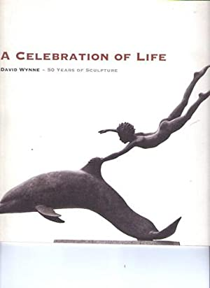 David Wynne. A celebration of life. 50 years of sculpture. [Exhibition The Mall Galleries 1997].
