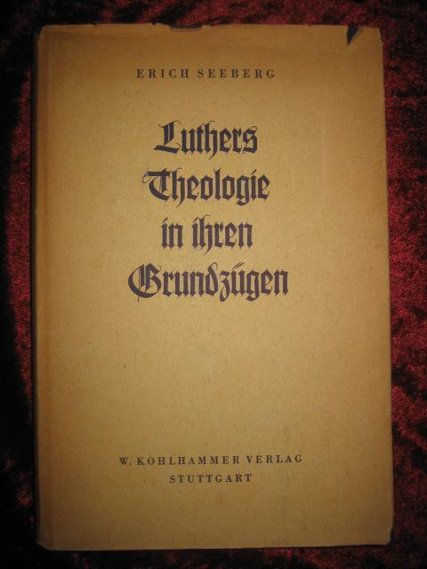 Luthers Theologie in ihren Grundzügen.: Seeberg, Erich: