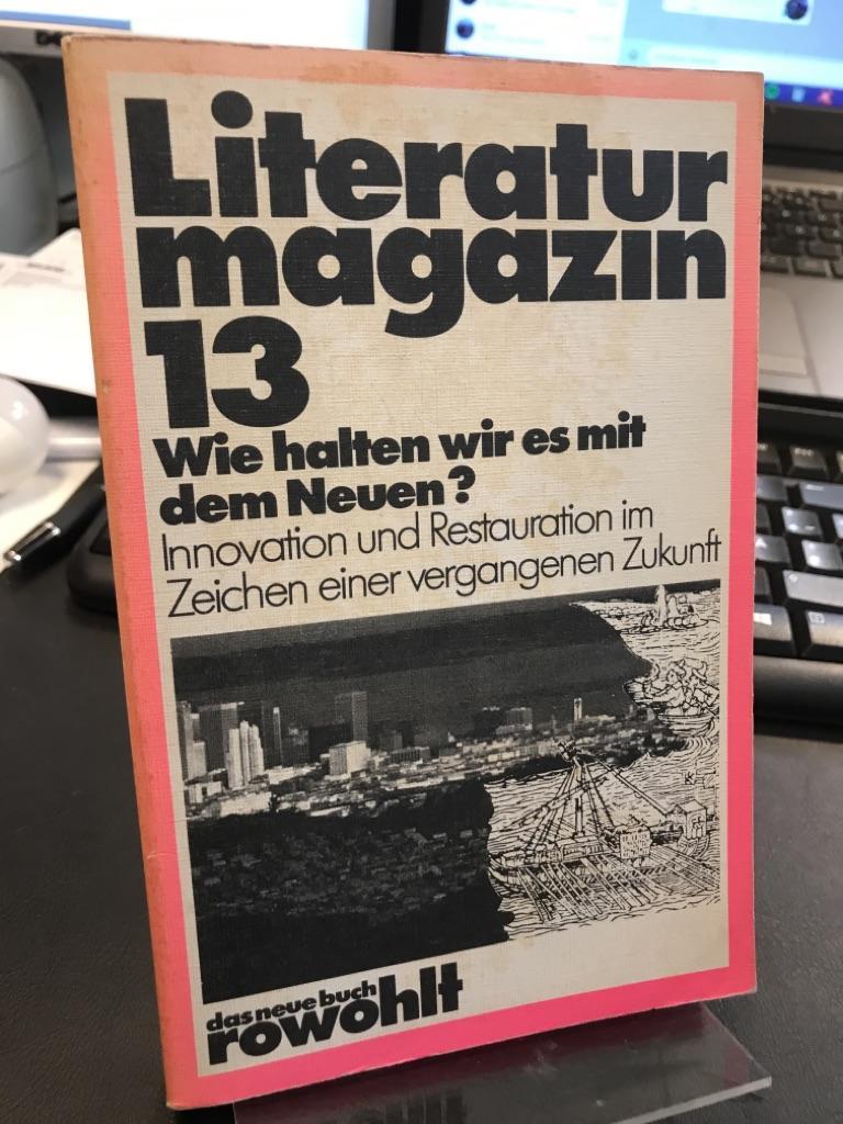 Literaturmagazin 13 Wie halten wir es mit dem Neuen? Innovation und Restauration im Zeichen einer vergangenen Zukunft. das neue buch 146. - Kunert, Günter, Jürgen Manthey und Delf Schmidt (Red.)