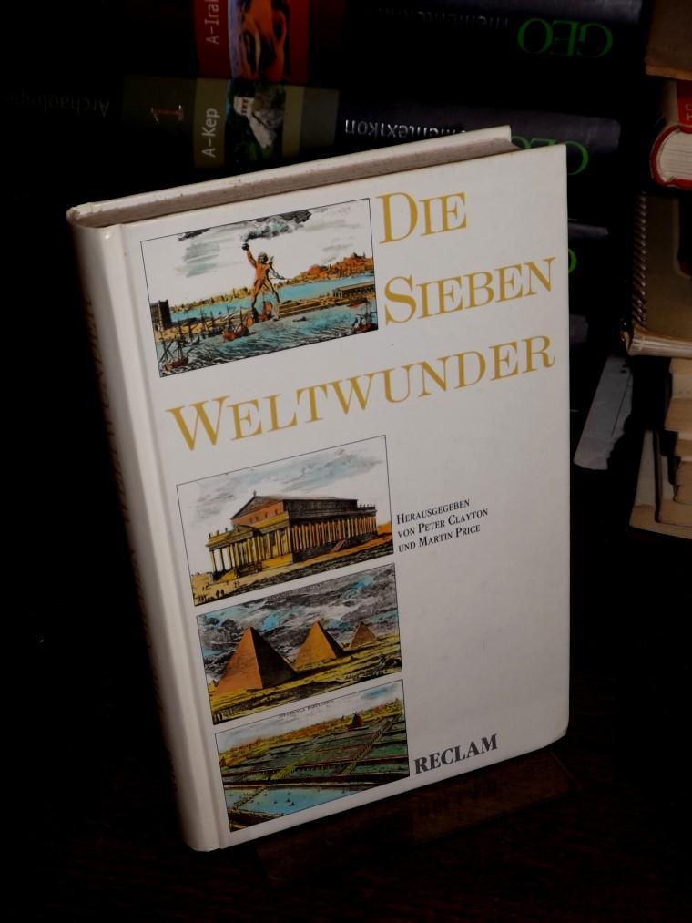 Die sieben Weltwunder. Herausgegeben von Peter A.: Clayton, Peter A.