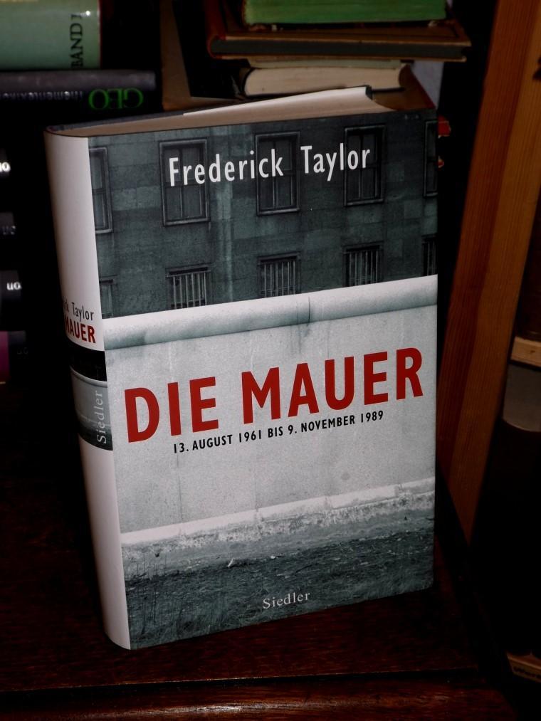 Die Mauer. 13. August 1961 bis 9.: Taylor, Fred: