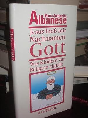 Jesus hiess mit Nachnamen Gott. Was Kindern: Albanese, Maria Antonietta: