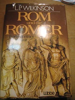 Rom und die Römer. Portrait einer Kultur.: Wilkinson, Lancelot P.: