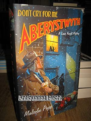 Don`t Cry For Me Aberystwyth. A Louie Knight Mystery.