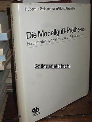 Die Modellguss-Prothese. Ein Leitfaden für Zahnarzt und: Spiekermann, Hubertus und