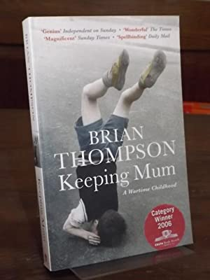 Keeping Mum. A Wartime Childhood.