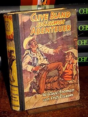 Clive Bland - seltsames Abenteuer. Wild-West-Roman.: Daum, Fritz: