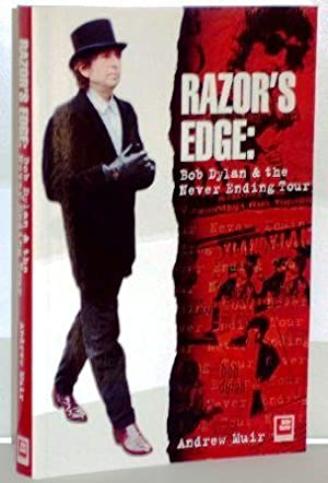 The Razor`s Edge. Bob Dylan and the Never Ending Tour.