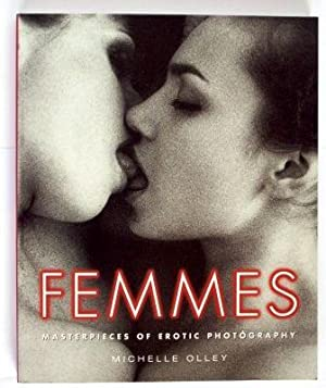 Femmes. Masterpieces of Erotic Photography.: Olley, Michelle: