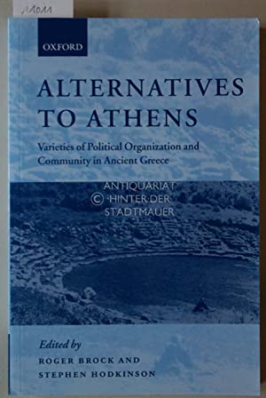 Alternatives to Athens: Varieties of Political Organization and Community in Ancient Greece.